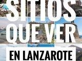 35 Sitios que tienes que ver en Lanzarote